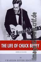 The Life of Chuck Berry - Charles River Editors